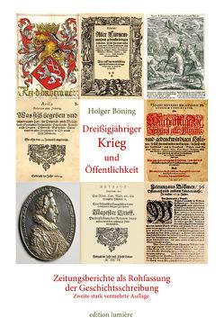 Dreißigjähriger Krieg und Öffentlichkeit. Zeitungsberichte als Rohfassung der Geschichtsschreibung von Böning,  Holger