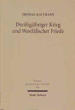 Dreißigjähriger Krieg und Westfälischer Friede von Kaufmann,  Thomas