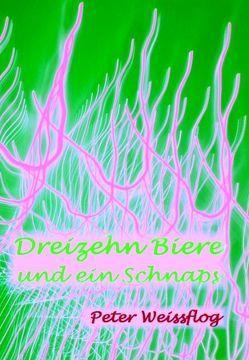 Dreizehn Biere und ein Schnaps von Weissflog,  Peter