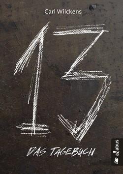Dreizehn. Das Tagebuch. Band 1 von Wilckens,  Carl