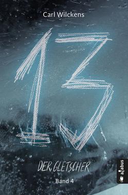 Dreizehn. Der Gletscher. Band 4 von Wilckens,  Carl
