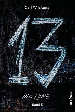 Dreizehn. Die Mine. Band 5 von Wilckens,  Carl