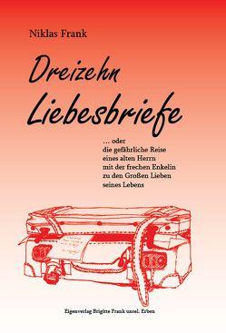 Dreizehn Liebesbriefe von Frank,  Niklas, Schmauke,  Stephan