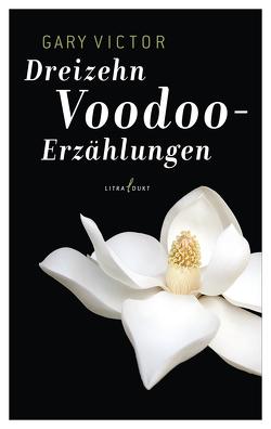 Dreizehn Voodoo-Erzählungen von Schmutte,  Ingeborg, Victor,  Gary, Wüllenkemper,  Cornelius