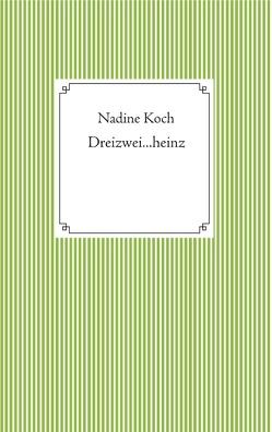 Dreizwei…heinz von Koch,  Nadine