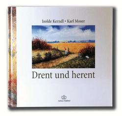 Drent und herent von Kerndl,  Isolde, Moser,  Karl
