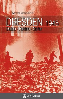 Dresden 1945 von Saarschmidt,  Wolfgang
