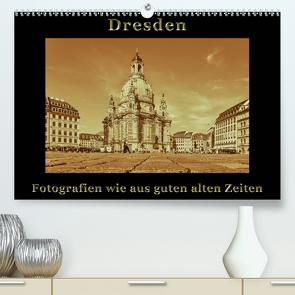 Dresden – Fotografien wie aus guten alten Zeiten (Premium, hochwertiger DIN A2 Wandkalender 2021, Kunstdruck in Hochglanz) von Kirsch,  Gunter
