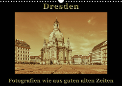 Dresden – Fotografien wie aus guten alten Zeiten (Wandkalender 2021 DIN A3 quer) von Kirsch,  Gunter