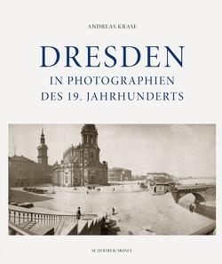 Dresden in Photographien des 19. Jahrhunderts von Krase,  Andreas