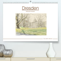 Dresden – Malerische Ansichten (Premium, hochwertiger DIN A2 Wandkalender 2020, Kunstdruck in Hochglanz) von Netkal,  Atelier
