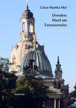 Dresden Mord am Terrassenufer von Mai,  Clara-Martha