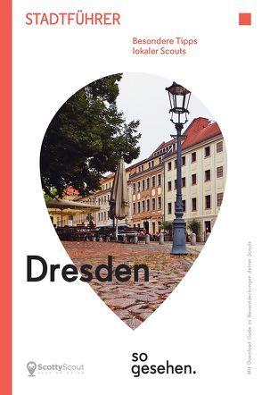 Dresden Stadtführer: Dresden so gesehen. von Franzke,  Ina, Golinski,  Andreas, Lentwojt,  Anett, Schulze,  Sabine, Steyer,  Christoph, Wind,  Lina