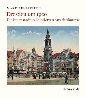 Dresden um 1900 von Lehmstedt,  Mark