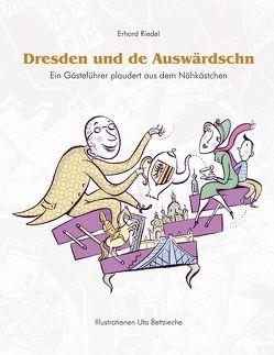 Dresden und de Auswärdschn von Bettzieche,  Uta, Edition Dresden-Entdecker,  Alwis Verlag e.K., Riedel,  Erhard