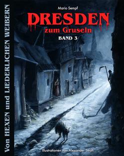 Dresden zum Gruseln Band 3 von Alwis Verlage.K.,  Edition Dresden-Entdecker, Sempf,  Mario, Stroh,  Alexander