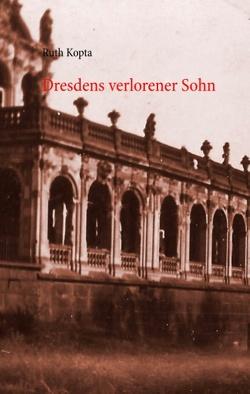 Dresdens verlorener Sohn von Kopta,  Ruth