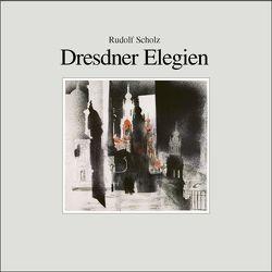 Dresdner Elegien von Scholz,  Rudolf