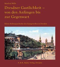 Dresdner Gastlichkeit – von den Anfängen bis zur Gegenwart von Wille,  Manfred