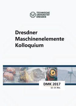 Dresdner Maschinenelemente Kolloquium DMK 2017 von Prof. Dr.-Ing. Schlecht,  Berthold