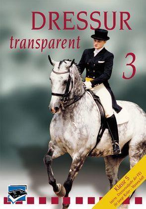 Dressur Transparent. Teil 1-3. Set / Dressur Transparent 3 von H,  Christoph, Hess,  Christoph, Isenbart,  Hans H, Schmezer,  Holger, Vogel,  Thomas