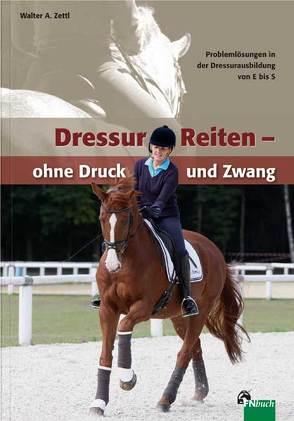 DressurReiten  – ohne Druck und Zwang von Zettl,  Walter A.
