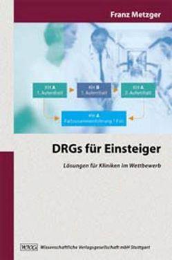DRGs für Einsteiger von Metzger,  Franz