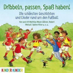 Dribbeln, passen, Spaß haben! Die schönsten Geschichten und Lieder rund um den Fußball von Meyer-Göllner,  Matthias, u.v.a.