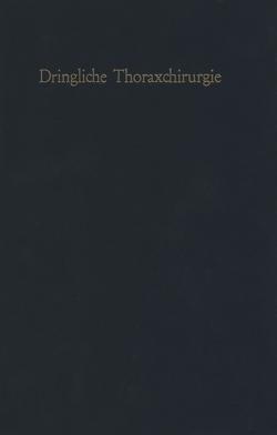Dringliche Thoraxchirurgie von Baumgartl,  F., Grewe,  H.E., Irmer,  W., Zindler,  M.