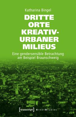 Dritte Orte kreativ-urbaner Milieus von Bingel,  Katharina