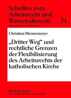 «Dritter Weg» und rechtliche Grenzen der Flexibilisierung des Arbeitsrechts der katholischen Kirche von Mennemeyer,  Christina