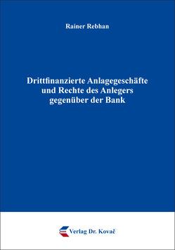 Drittfinanzierte Anlagegeschäfte und Rechte des Anlegers gegenüber der Bank von Rebhan,  Rainer