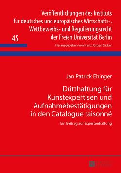 Dritthaftung für Kunstexpertisen und Aufnahmebestätigungen in den Catalogue raisonné von Ehinger,  Patrick