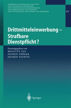 Drittmitteleinwerbung – Strafbare Dienstpflicht? von Tag,  Brigitte, Taupitz,  Jochen, Tröger,  Jochen