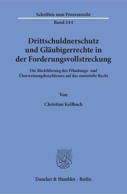 Drittschuldnerschutz und Gläubigerrechte in der Forderungsvollstreckung. von Keilbach,  Christine