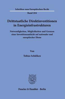 Drittstaatliche Direktinvestitionen in Energieinfrastrukturen. von Schülken,  Tobias