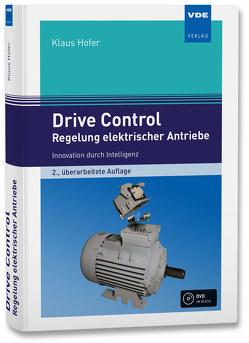 Drive Control – Regelung elektrischer Antriebe von Hofer,  Klaus