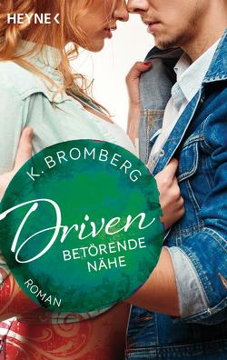 Driven. Betörende Nähe von Bromberg,  K., Winter,  Kerstin