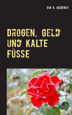 Drogen, Geld und kalte Füße von Gardener,  Eva B.