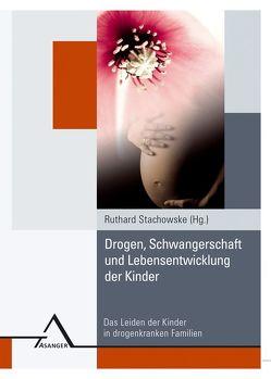 Drogen, Schwangerschaft und Lebensentwicklung der Kinder von Stachowske,  Ruthard