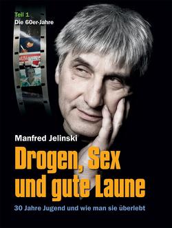 Drogen, Sex und gute Laune von Jelinski,  Manfred