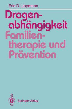 Drogenabhängigkeit: Familientherapie und Prävention von Lippmann,  Eric, Welter-Enderlin,  Rosmarie