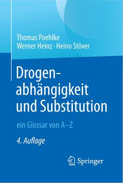 Drogenabhängigkeit und Substitution – ein Glossar von A–Z von Heinz,  Werner, Poehlke,  Thomas, Stöver,  Heino