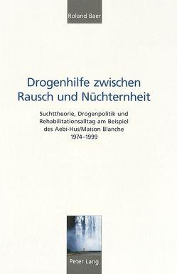 Drogenhilfe zwischen Rausch und Nüchternheit von Baer,  Roland