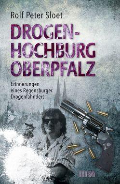 Drogenhochburg Oberpfalz von Sloet,  Rolf Peter