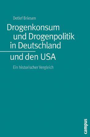 Drogenkonsum und Drogenpolitik in Deutschland und den USA von Briesen,  Detlef