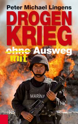 Drogenkrieg ohne/mit Ausweg von Lingens,  Peter Michael