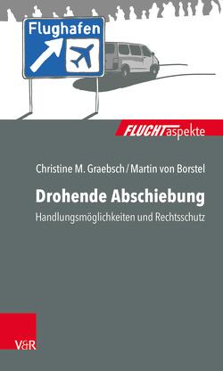 Drohende Abschiebung: Handlungsmöglichkeiten und Rechtsschutz von Graebsch,  Christine M., von Borstel,  Martin, Welge,  Ines