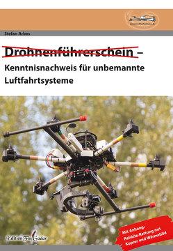 Drohnenführerschein– Kenntnisnachweis für unbemannte Luftfahrtsysteme von Stefan,  Arbes