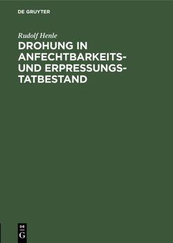 Drohung in Anfechtbarkeits- und Erpressungstatbestand von Henle,  Rudolf